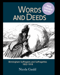 Words and Deeds - Birmingham Suffragists and Suffragettes 1832-1918